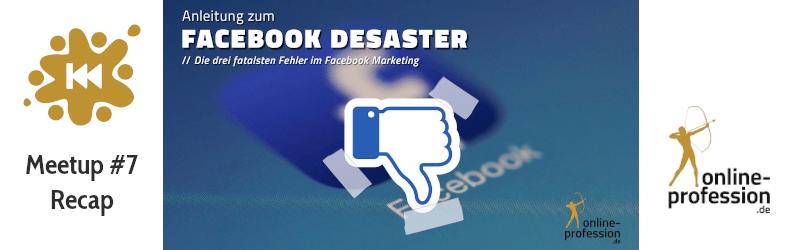 7. Münster Online Marketing Meetup: Anleitung zum Facebook Desaster — die 3 fatalsten Fehler im Facebook-Marketing
