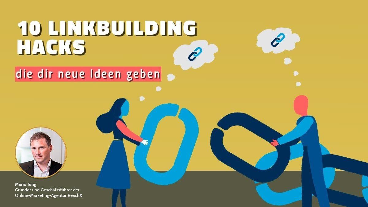 10 Linkbuilding Hacks, die Dir neue Ideen geben